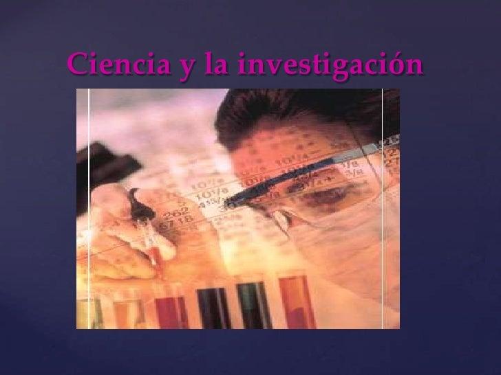 Ciencia y la investigación<br />