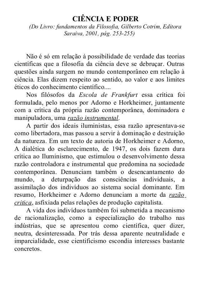 CIÊNCIA E PODER  (Do Livro: fundamentos da Filosofia, Gilberto Cotrim, Editora  Saraiva, 2001, pág. 253-255)  Não é só em ...