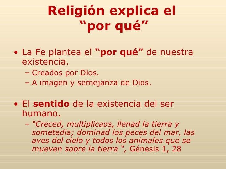 """Religión explica el  """"por qué"""" <ul><li>La Fe plantea el  """"por qué""""  de nuestra existencia. </li></ul><ul><ul><li>Creados p..."""