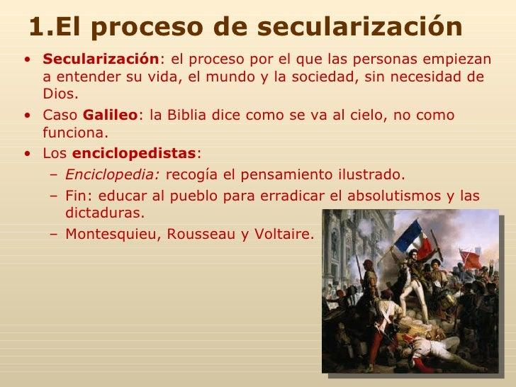 1.El proceso de secularización <ul><li>Secularización : el proceso por el que las personas empiezan a entender su vida, el...
