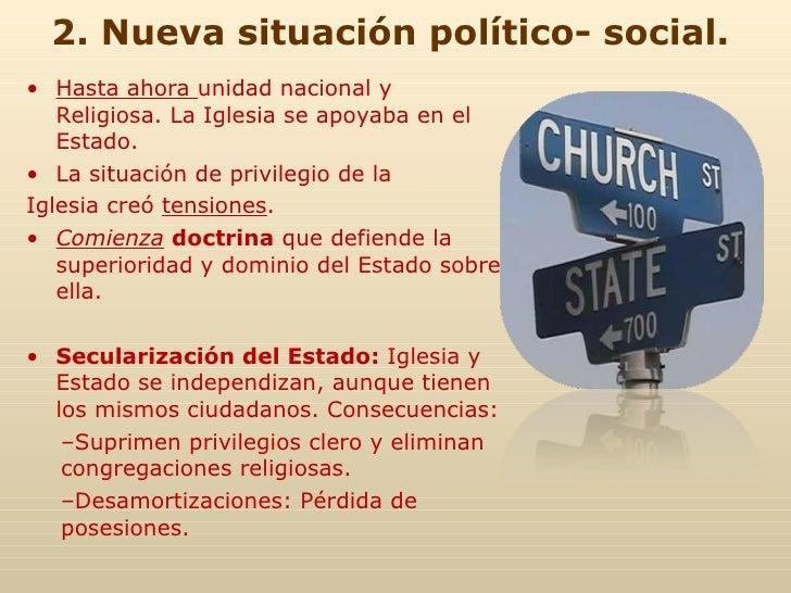 2. Nueva situación político- social. <ul><li>Hasta ahora  unidad nacional y Religiosa. La Iglesia se apoyaba en el Estado....