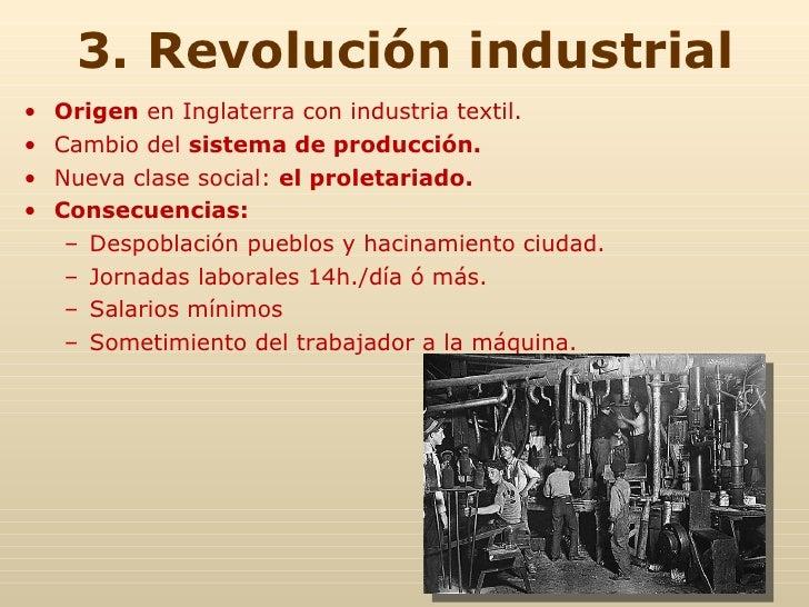 3. Revolución industrial <ul><li>Origen  en Inglaterra con industria textil. </li></ul><ul><li>Cambio del  sistema de prod...