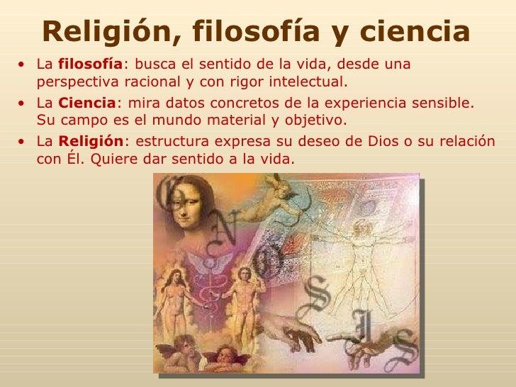 Religión, filosofía y ciencia <ul><li>La  filosofía : busca el sentido de la vida, desde una perspectiva racional y con ri...