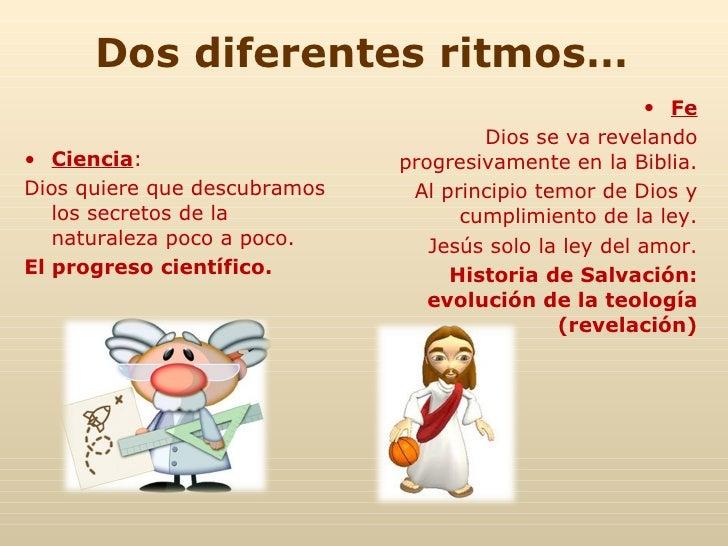 Dos diferentes ritmos… <ul><li>Ciencia : </li></ul><ul><li>Dios quiere que descubramos los secretos de la naturaleza poco ...