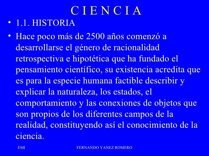 C I E N C I A <ul><li>1.1. HISTORIA </li></ul><ul><li>Hace poco más de 2500 años comenzó a desarrollarse el género de raci...