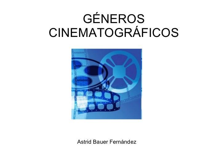 GÉNEROS CINEMATOGRÁFICOS Astrid Bauer Fernández