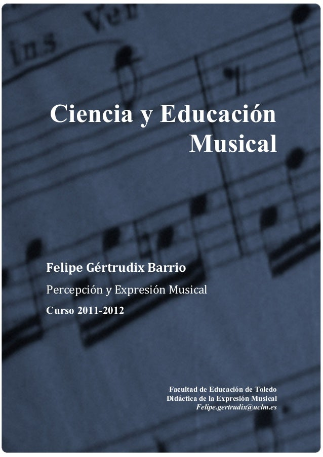 Ciencia y Educación            MusicalFelipe Gértrudix BarrioPercepción y Expresión MusicalCurso 2011-2012                ...