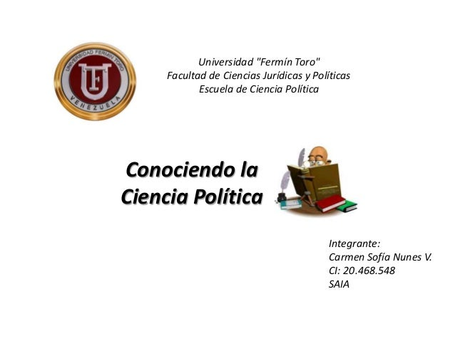 """Universidad """"Fermín Toro"""" Facultad de Ciencias Jurídicas y Políticas Escuela de Ciencia Política Integrante: Carmen Sofía ..."""