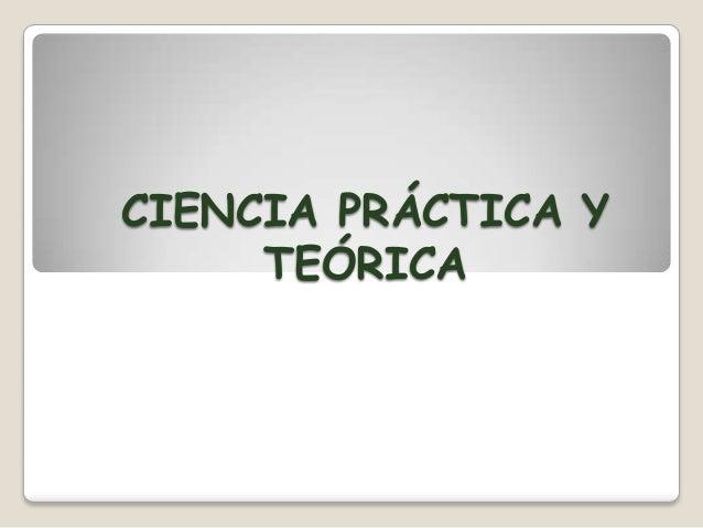 CIENCIA PRÁCTICA Y TEÓRICA