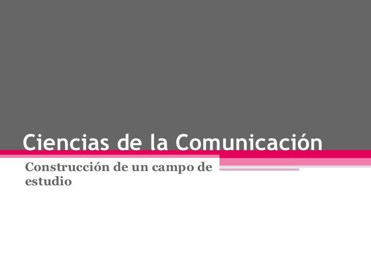 Ciencias de la Comunicación Construcción de un campo de estudio