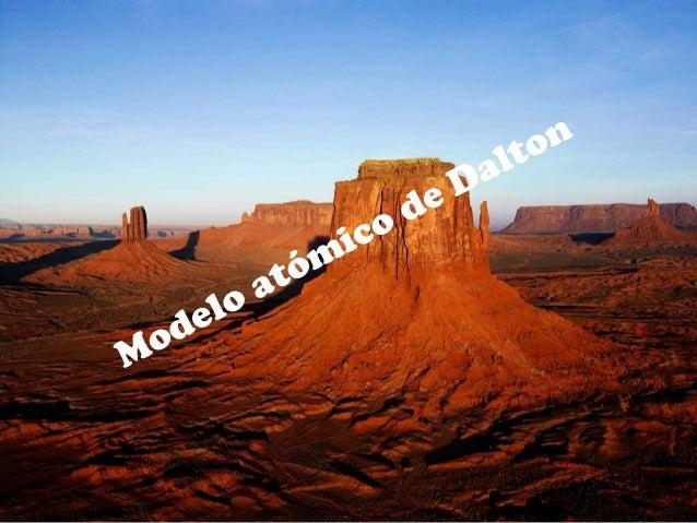 • El modelo atómico de Dalton surgido en el contexto de la química, fue el primer modeloatómico con bases científicas, for...