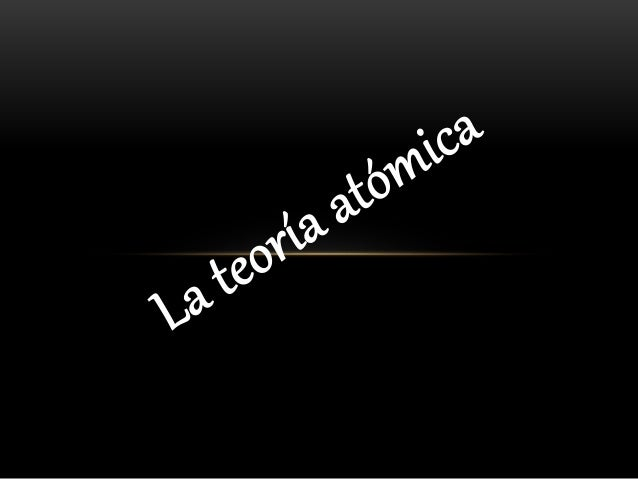 TEORÍA ATÓMICA  • En física y química, la teoría atómica es una teoría de la naturaleza de la  materia, que afirma que est...