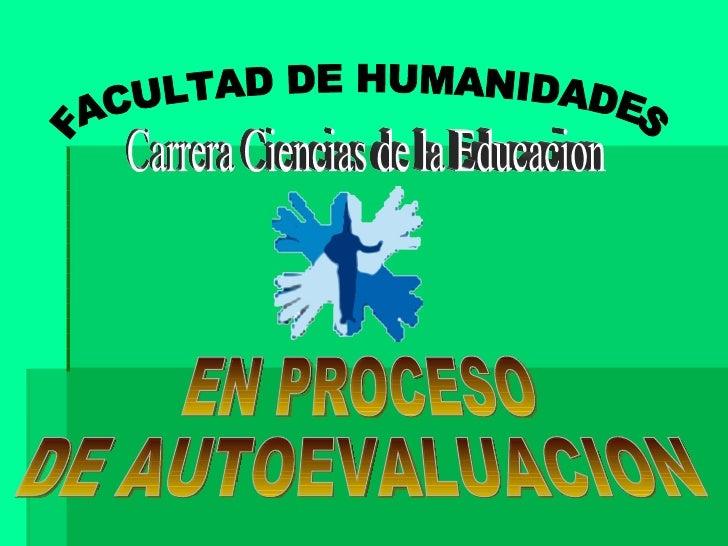 EN PROCESO DE AUTOEVALUACION FACULTAD DE HUMANIDADES Carrera Ciencias de la Educacion