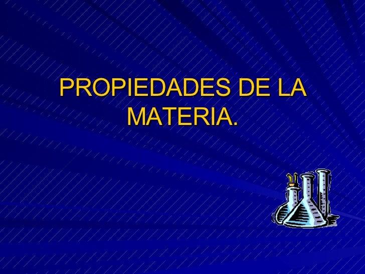 PROPIEDADES DE LA MATERIA.