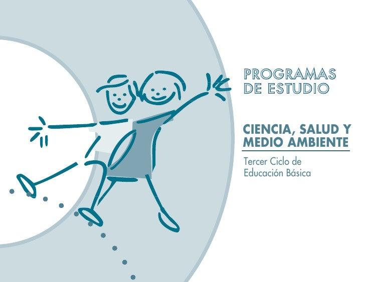 PROGRAMAS DE ESTUDIO   CIENCIA, SALUD Y MEDIO AMBIENTE Tercer Ciclo de Educación Básica
