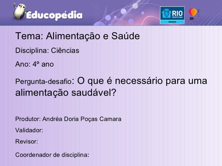 Tema: Alimentação e Saúde Disciplina: Ciências Ano: 4º ano Pergunta-desafio : O que é necessário para uma alimentação saud...