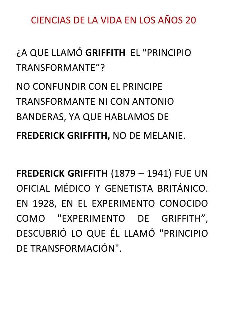 """CIENCIAS DE LA VIDA EN LOS AÑOS 20¿A QUE LLAMÓ GRIFFITH EL """"PRINCIPIOTRANSFORMANTE""""?NO CONFUNDIR CON EL PRINCIPETRANSFORMA..."""