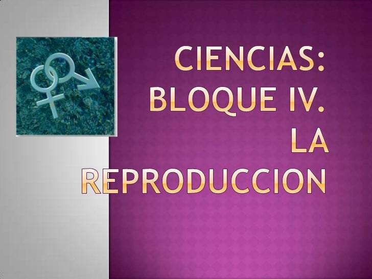 Ciencias:Bloque IV.La reproduccion<br />