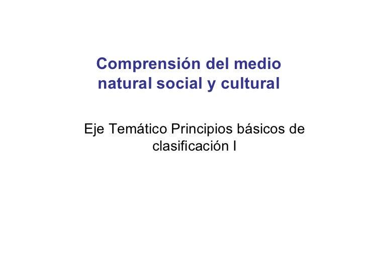 Comprensión del medio natural social y culturalEje Temático Principios básicos de          clasificación I