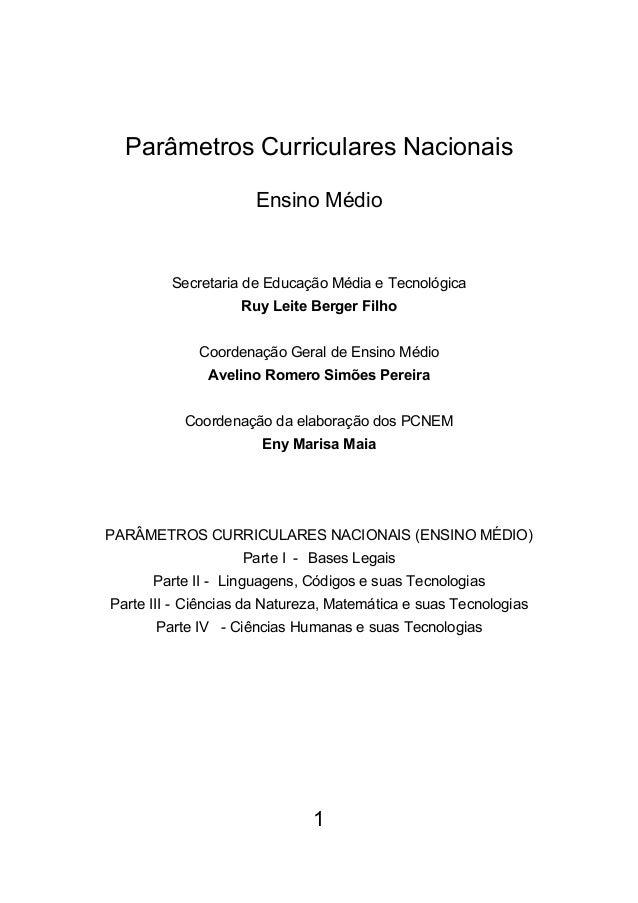 1 Parâmetros Curriculares Nacionais Ensino Médio Secretaria de Educação Média e Tecnológica Ruy Leite Berger Filho Coorden...