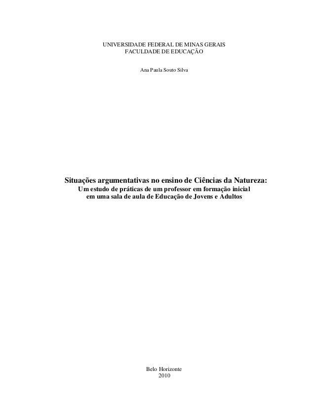 UNIVERSIDADE FEDERAL DE MINAS GERAIS FACULDADE DE EDUCAÇÃO Ana Paula Souto Silva Situações argumentativas no ensino de Ciê...