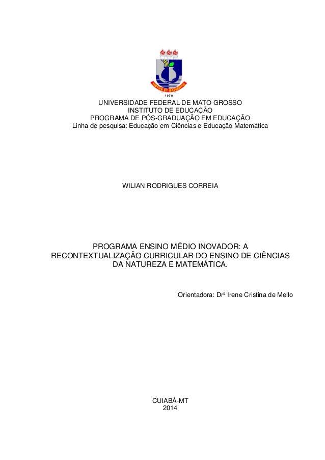 UNIVERSIDADE FEDERAL DE MATO GROSSO INSTITUTO DE EDUCAÇÃO PROGRAMA DE PÓS-GRADUAÇÃO EM EDUCAÇÃO Linha de pesquisa: Educaçã...