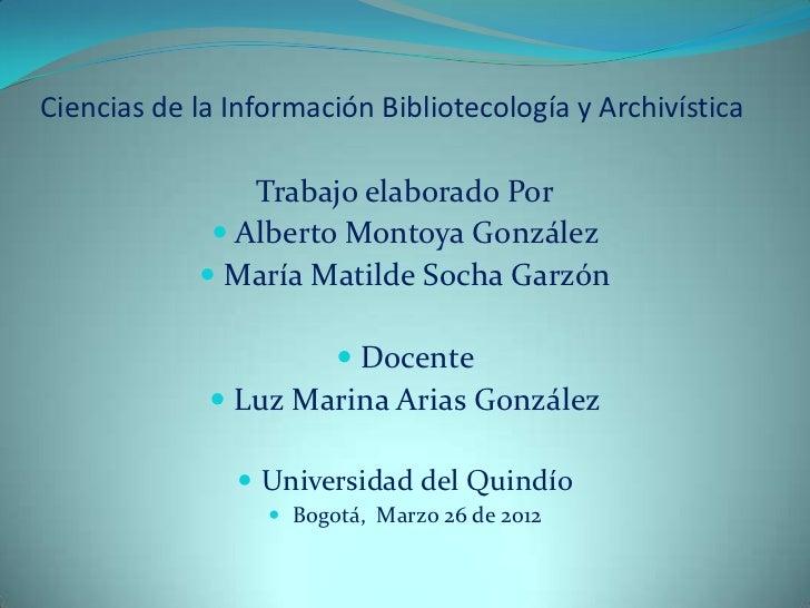 Ciencias de la Información Bibliotecología y Archivística                Trabajo elaborado Por              Alberto Monto...