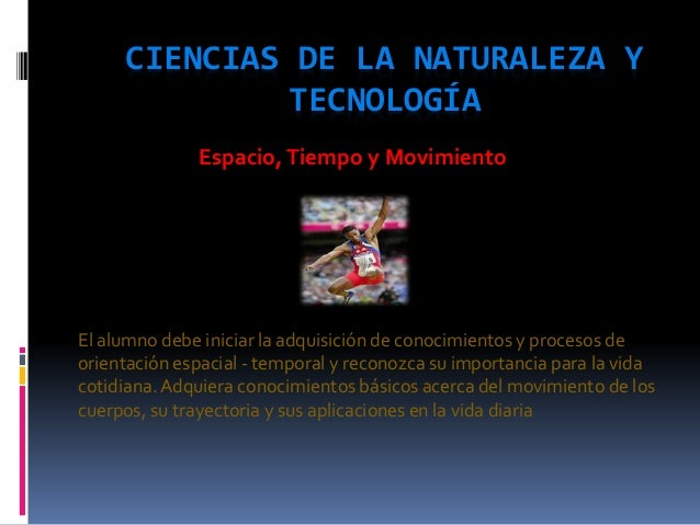 CIENCIAS DE LA NATURALEZA Y TECNOLOGÍA El alumno debe iniciar la adquisición de conocimientos y procesos de orientación es...