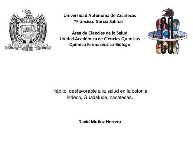 """Universidad Autónoma de Zacatecas """"Francisco García Salinas"""" Área de Ciencias de la Salud Unidad Académica de Ciencias Quí..."""