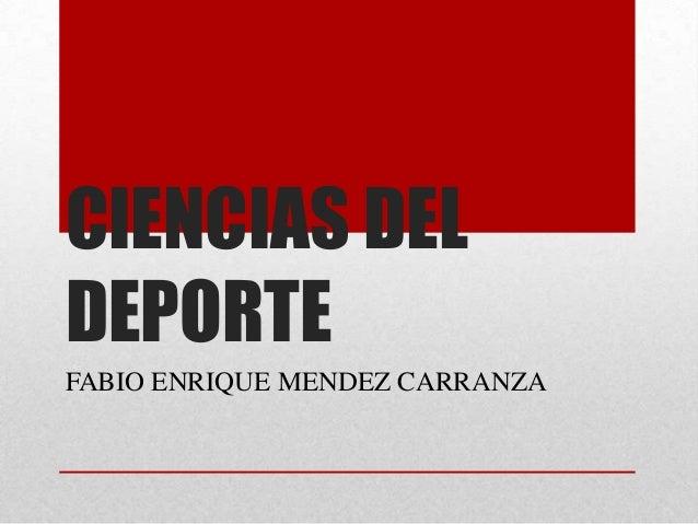 CIENCIAS DELDEPORTEFABIO ENRIQUE MENDEZ CARRANZA