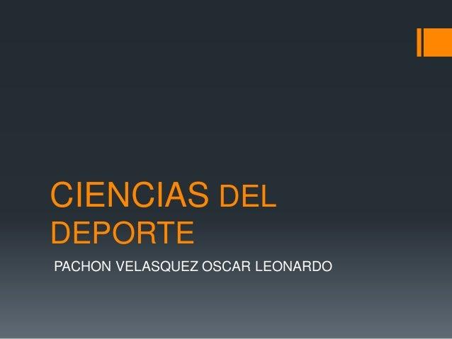 CIENCIAS DEL DEPORTE PACHON VELASQUEZ OSCAR LEONARDO