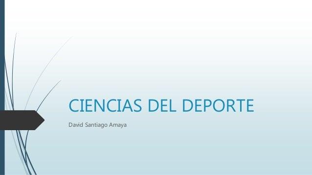 CIENCIAS DEL DEPORTE David Santiago Amaya