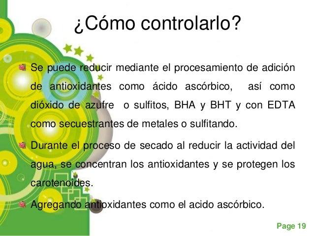 ¿Cómo controlarlo?Se puede reducir mediante el procesamiento de adiciónde antioxidantes como ácido ascórbico,        así c...