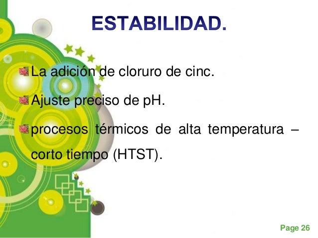 La adición de cloruro de cinc.Ajuste preciso de pH.procesos térmicos de alta temperatura –corto tiempo (HTST).            ...