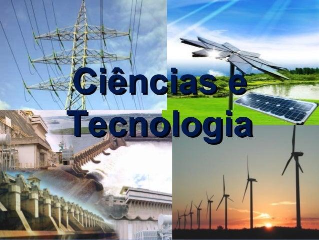 Ciências eCiências e TecnologiaTecnologia
