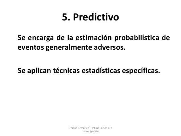 5. PredictivoSe encarga de la estimación probabilística deeventos generalmente adversos.Se aplican técnicas estadísticas e...