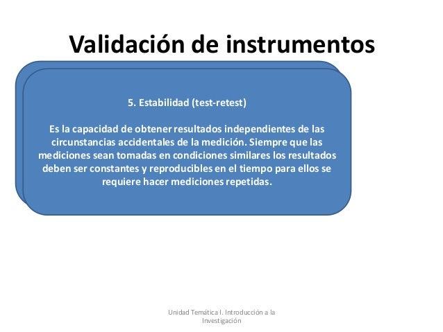 Validación de instrumentos                   5. Estabilidad (test-retest) Es la capacidad de obtener resultados independie...