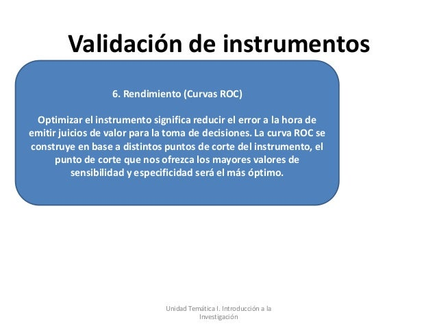 Validación de instrumentos                  6. Rendimiento (Curvas ROC) Optimizar el instrumento significa reducir el erro...