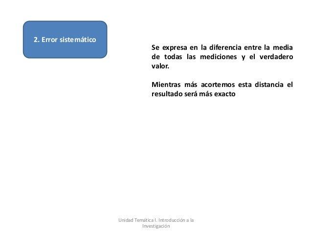 2. Error sistemático                                      Se expresa en la diferencia entre la media                      ...