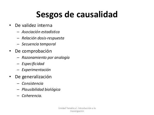 Sesgos de causalidad• De validez interna   – Asociación estadística   – Relación dosis-respuesta   – Secuencia temporal• D...