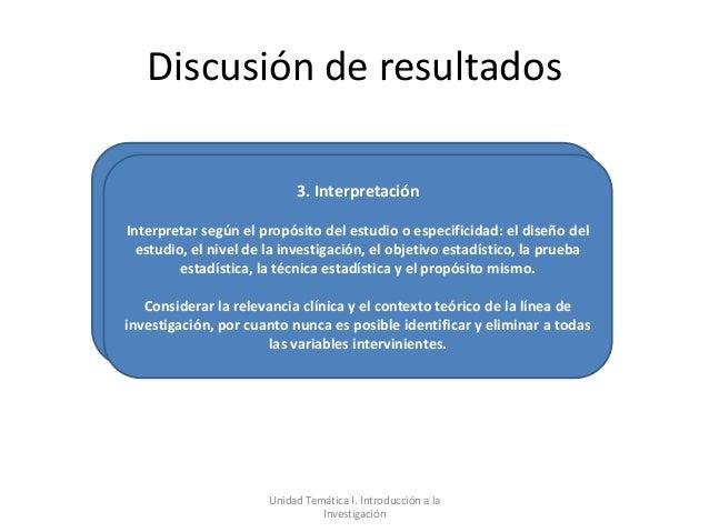 Discusión de resultados                            3. InterpretaciónInterpretar según el propósito del estudio o especific...