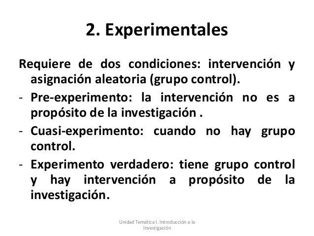 2. ExperimentalesRequiere de dos condiciones: intervención y  asignación aleatoria (grupo control).- Pre-experimento: la i...