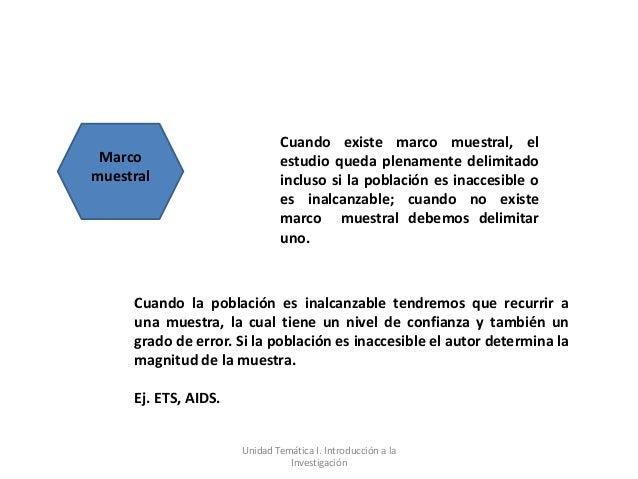 Cuando existe marco muestral, el Marco                        estudio queda plenamente delimitadomuestral                 ...