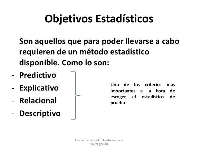 Objetivos Estadísticos    Son aquellos que para poder llevarse a cabo    requieren de un método estadístico    disponible....