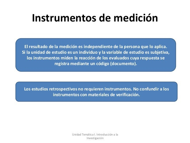 Instrumentos de medición El resultado de la medición es independiente de la persona que lo aplica.Si la unidad de estudio ...