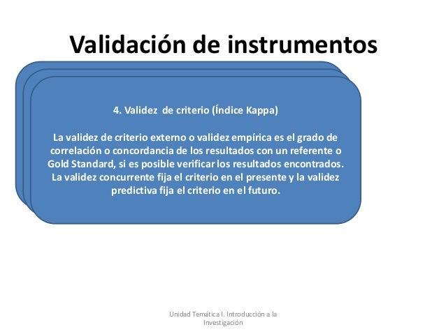 Validación de instrumentos               4. Validez de criterio (Índice Kappa) La validez de criterio externo o validez em...