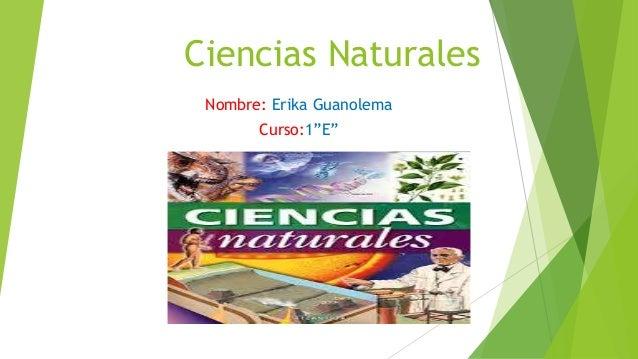 """Ciencias Naturales Nombre: Erika Guanolema Curso:1""""E"""""""
