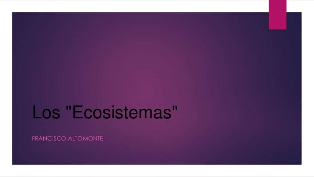 "Los ""Ecosistemas"" FRANCISCO ALTOMONTE"