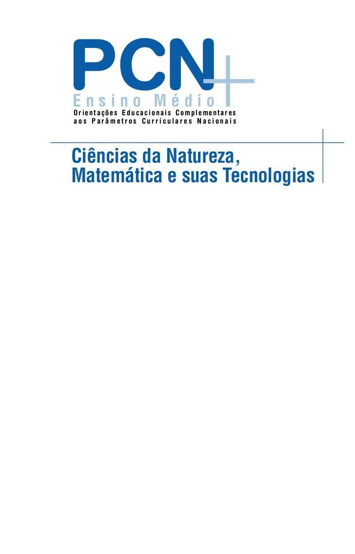 PCNEnsino MédioOrientações Educacionais Complementaresaos Parâmetros Curriculares NacionaisCiências da Natureza,Matemática...