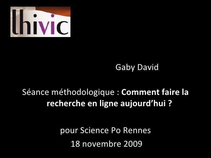 <ul><li>Gaby David   </li></ul><ul><li>S éance méthodologique :  Comment faire la recherche en ligne aujourd'hui ? </li></...